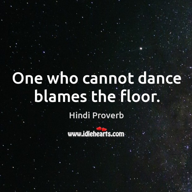 One who cannot dance blames the floor. Hindi Proverbs Image
