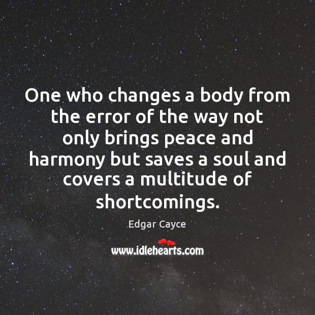 One who changes a body from the error of the way not Edgar Cayce Picture Quote