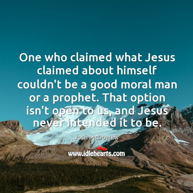 One who claimed what Jesus claimed about himself couldn't be a good Image