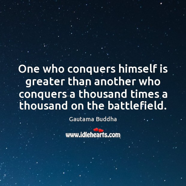 One who conquers himself is greater than another who conquers a thousand Image