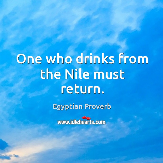 Image, One who drinks from the nile must return.