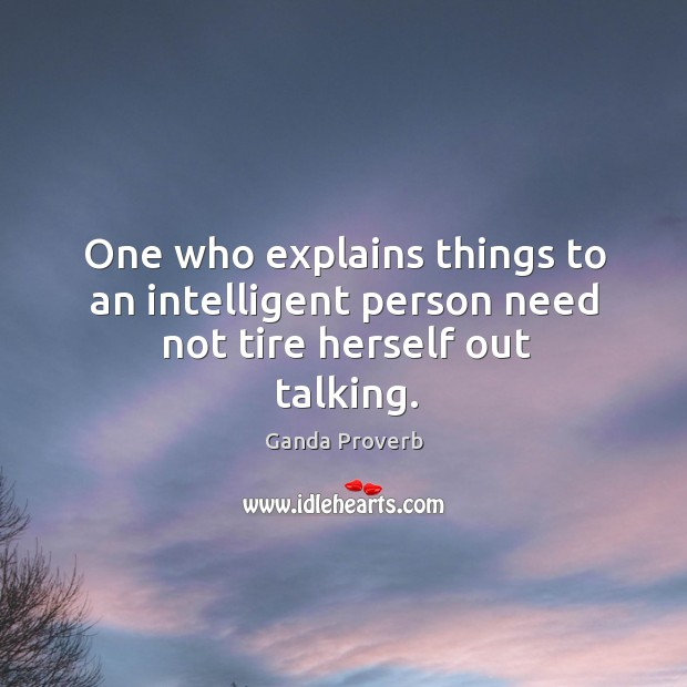 One who explains things to an intelligent person need not tire herself out talking. Ganda Proverbs Image