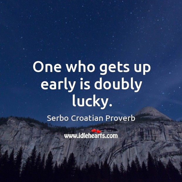 One who gets up early is doubly lucky. Serbo Croatian Proverbs Image