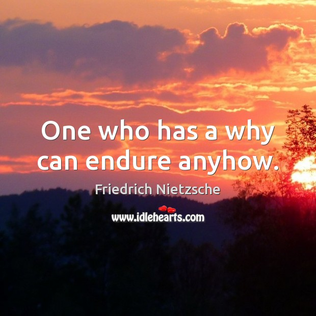 Image, One who has a why can endure anyhow.