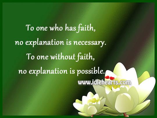 To One Who Has Faith, No Explanation Is Necessary.