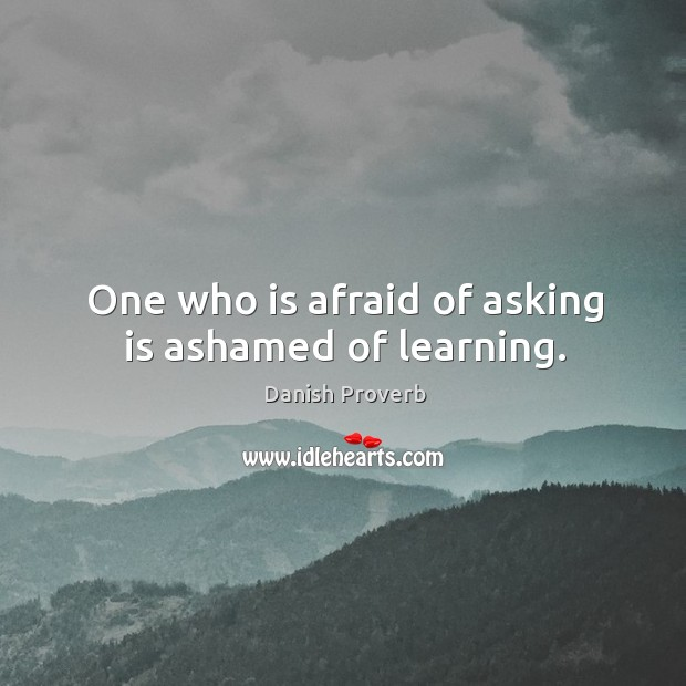 Image, One who is afraid of asking is ashamed of learning.