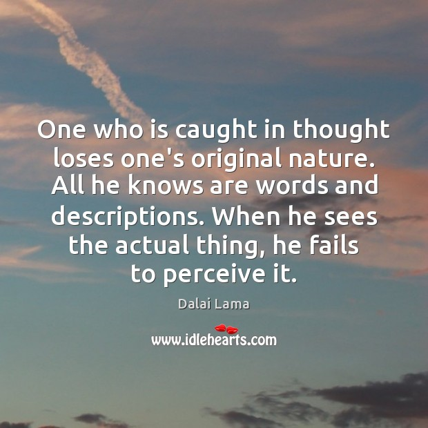 One who is caught in thought loses one's original nature. All he Image
