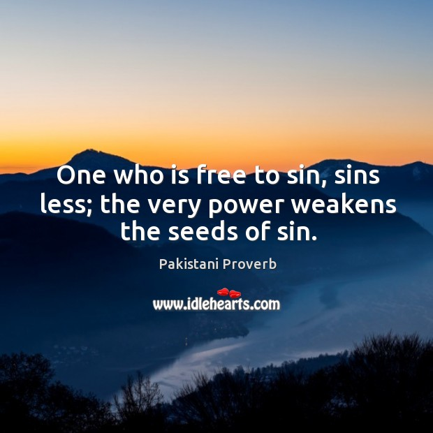 One who is free to sin, sins less; the very power weakens the seeds of sin. Pakistani Proverbs Image