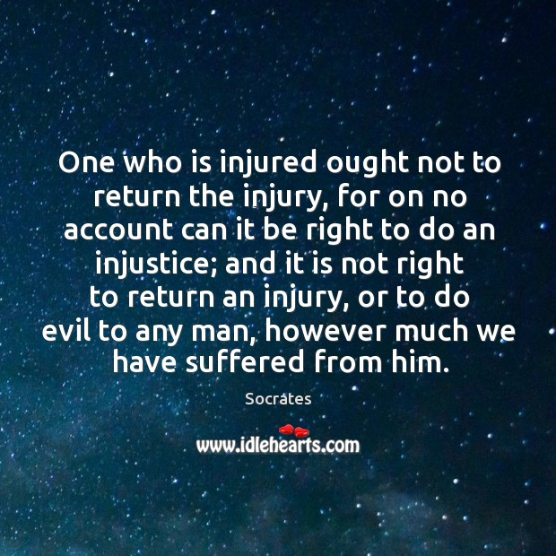 One who is injured ought not to return the injury Image