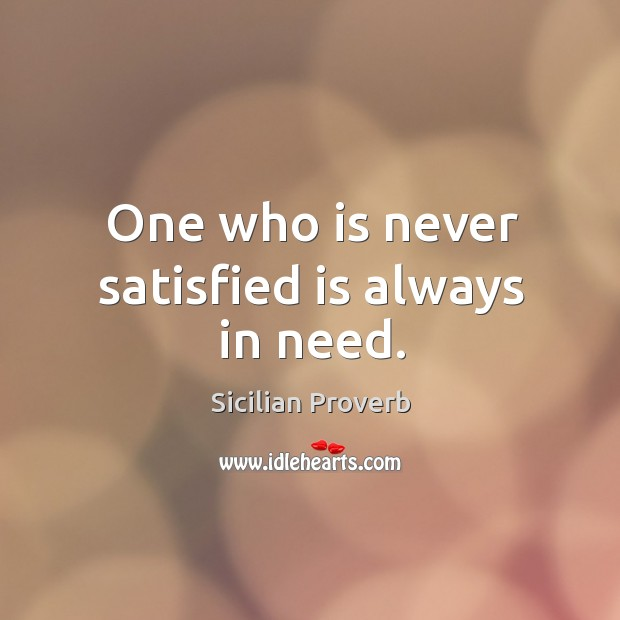 Image, One who is never satisfied is always in need.