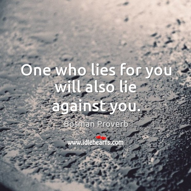 Image, One who lies for you will also lie against you.