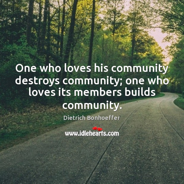 Image, One who loves his community destroys community; one who loves its members