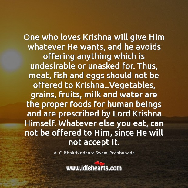 Image, One who loves Krishna will give Him whatever He wants, and he