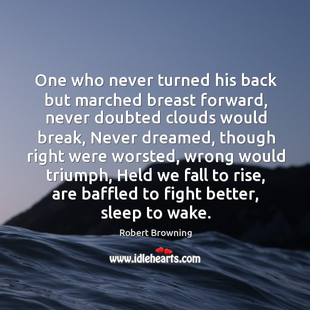 One who never turned his back but marched breast forward Image