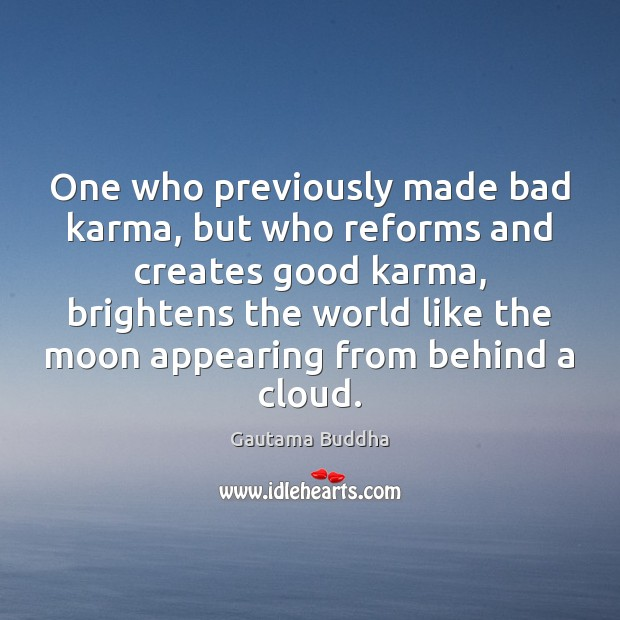 One who previously made bad karma, but who reforms and creates good Karma Quotes Image