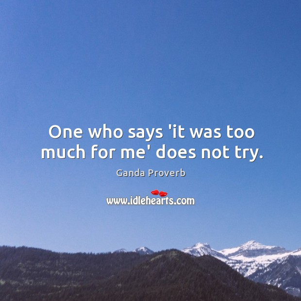 One who says 'it was too much for me' does not try. Ganda Proverbs Image
