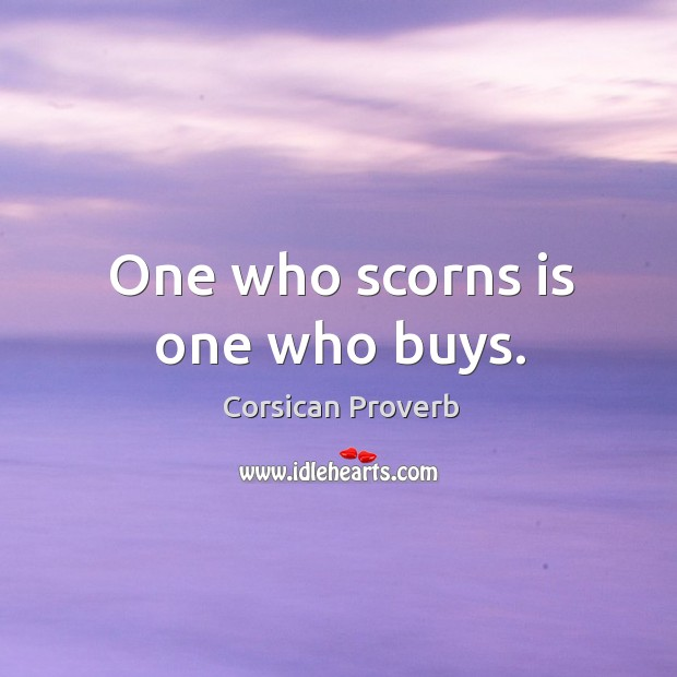 Image, One who scorns is one who buys.