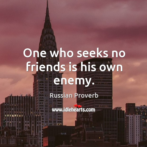 One who seeks no friends is his own enemy. Image