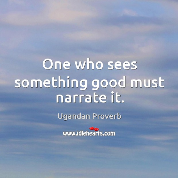 Image, One who sees something good must narrate it.