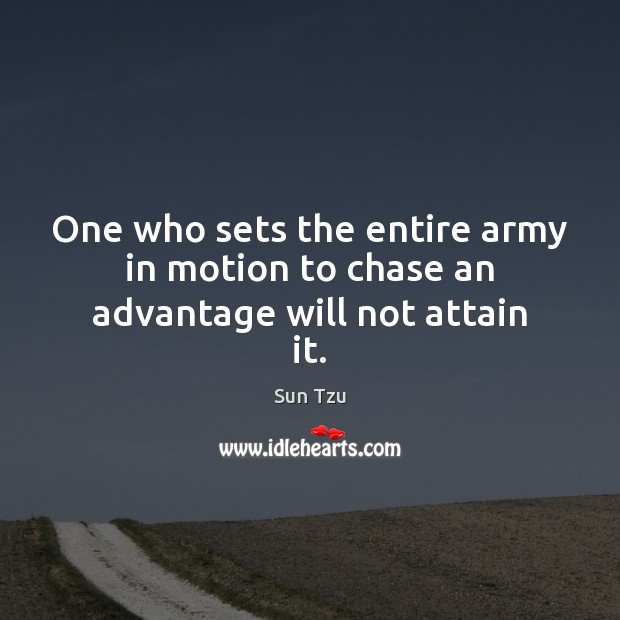 Image, One who sets the entire army in motion to chase an advantage will not attain it.