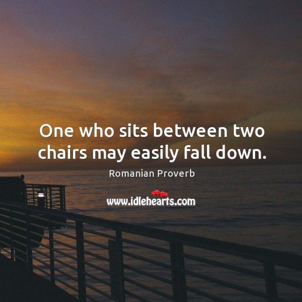 Image, One who sits between two chairs may easily fall down.