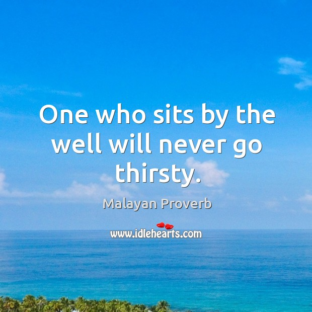 Image, One who sits by the well will never go thirsty.