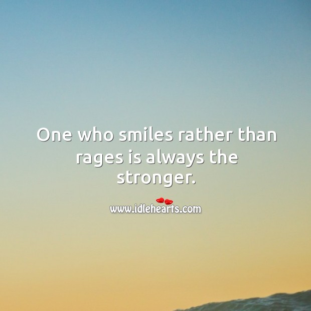 One who smiles rather than rages is always the stronger. Image