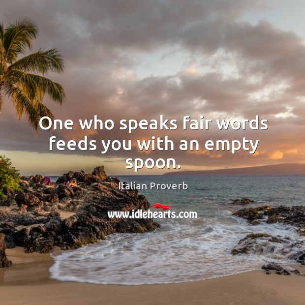 Image, One who speaks fair words feeds you with an empty spoon.