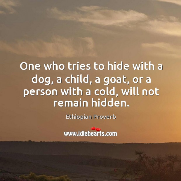 One who tries to hide with a dog, a child, a goat Ethiopian Proverbs Image