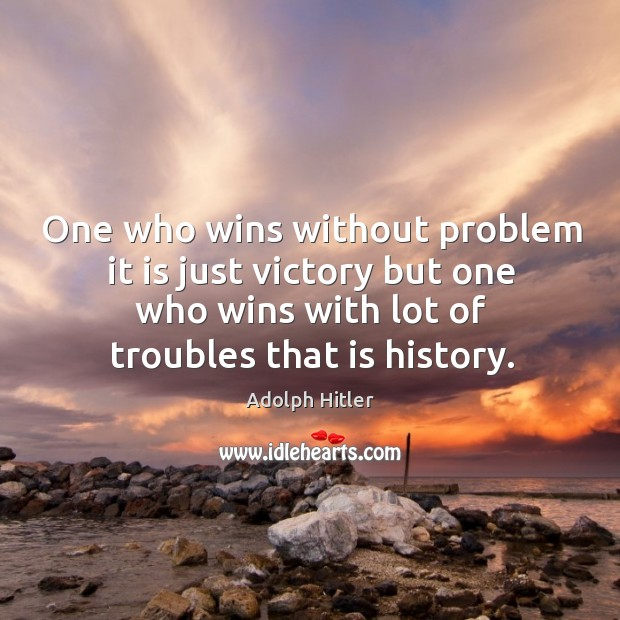 Image, One who wins without problem it is just victory but one who wins with lot of troubles that is history.