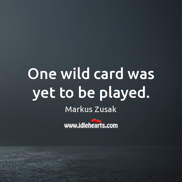 One wild card was yet to be played. Image
