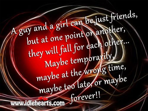 A Guy & A Girl Can be Friends, But Will Fall for Other.
