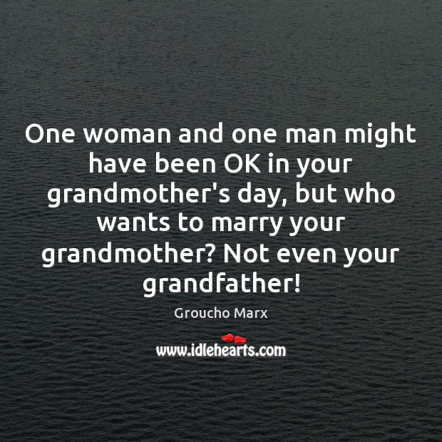 One woman and one man might have been OK in your grandmother's Image