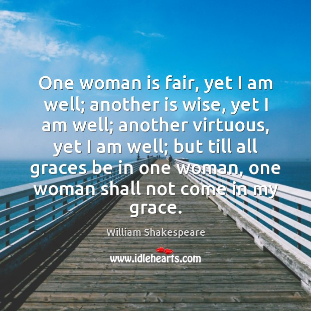 Image, One woman is fair, yet I am well; another is wise, yet