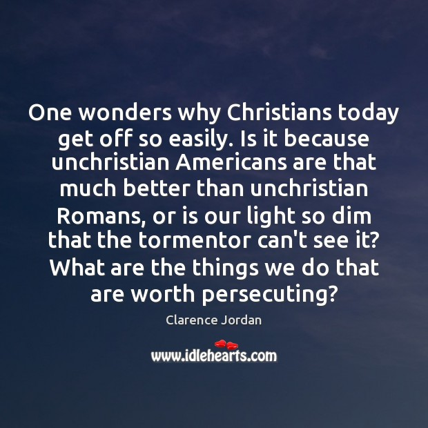Image, One wonders why Christians today get off so easily. Is it because