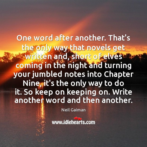 One word after another. That's the only way that novels get written Neil Gaiman Picture Quote