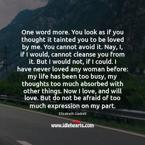 One word more. You look as if you thought it tainted you To Be Loved Quotes Image