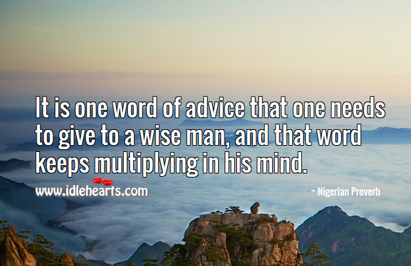 Image, It is one word of advice that one needs to give to a wise man, and that word keeps multiplying in his mind.