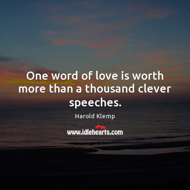 One word of love is worth more than a thousand clever speeches. Image