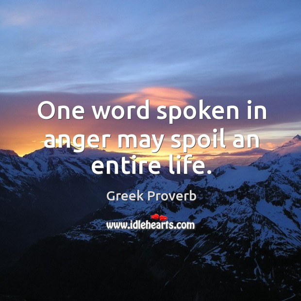 Image, One word spoken in anger may spoil an entire life.