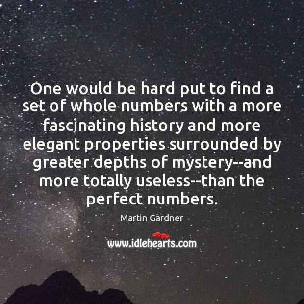 One would be hard put to find a set of whole numbers Martin Gardner Picture Quote