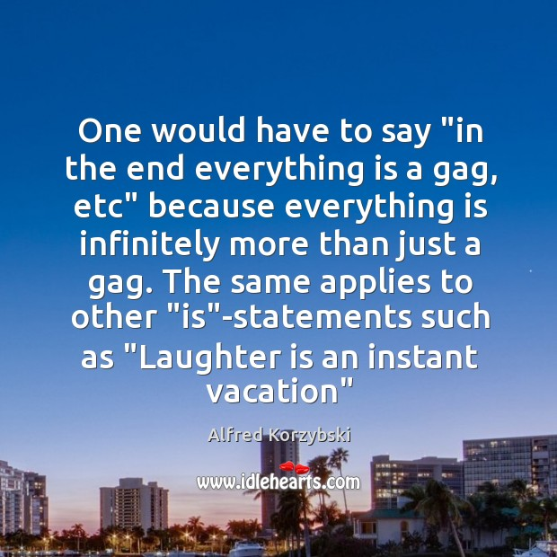 """Image, One would have to say """"in the end everything is a gag,"""
