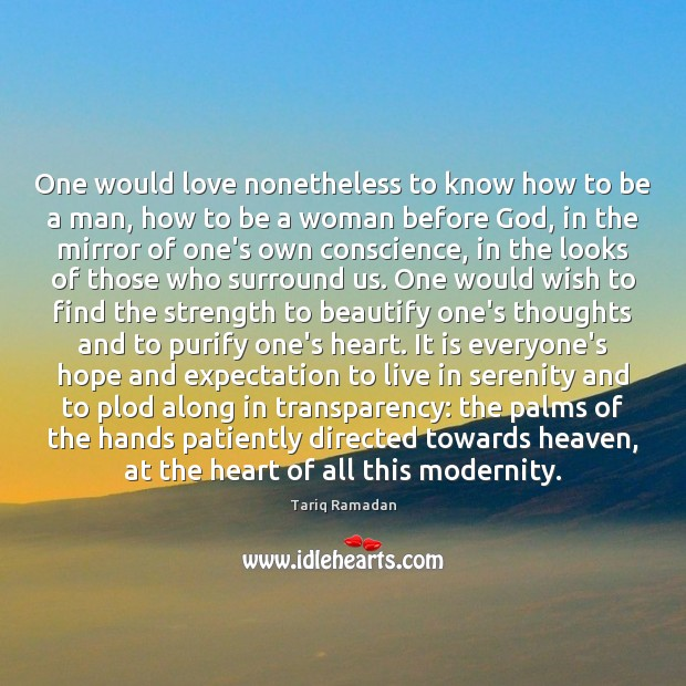 One would love nonetheless to know how to be a man, how Tariq Ramadan Picture Quote