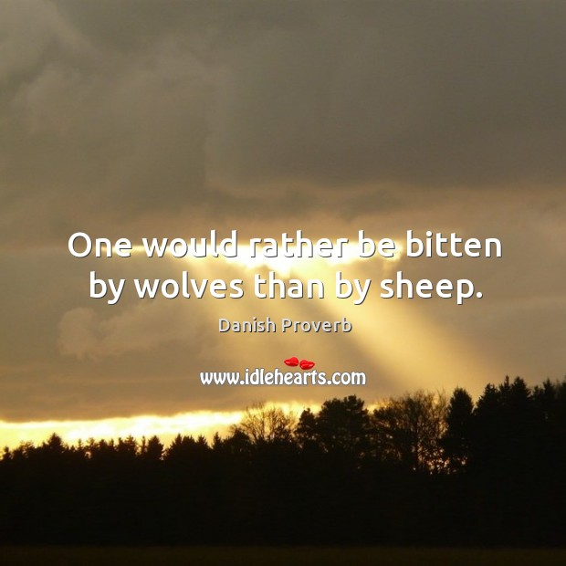 Image, One would rather be bitten by wolves than by sheep.