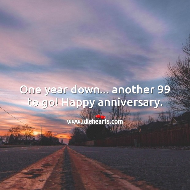 One year down… another 99 to go! Happy anniversary. Happy First Anniversary Messages Image