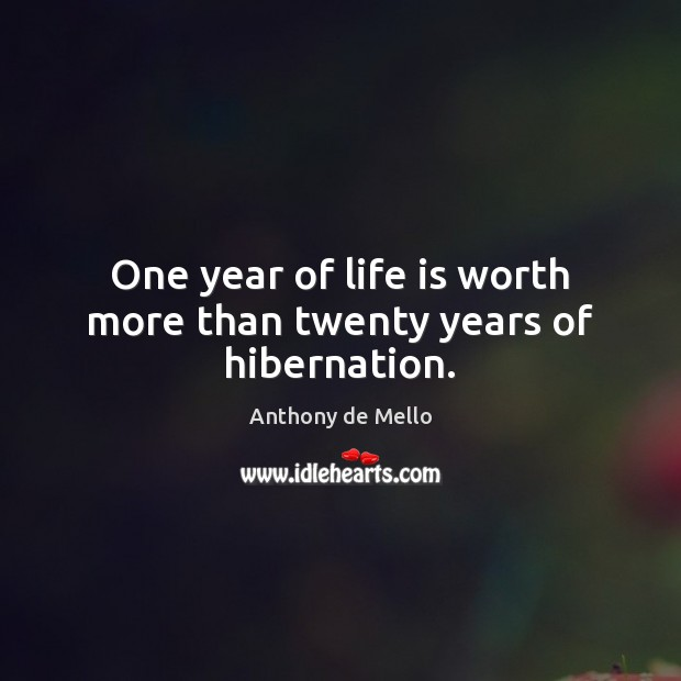 Image, One year of life is worth more than twenty years of hibernation.