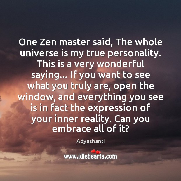 Image, One Zen master said, The whole universe is my true personality. This