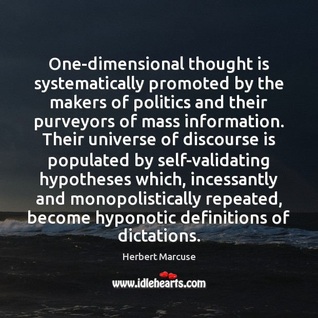 One-dimensional thought is systematically promoted by the makers of politics and their Herbert Marcuse Picture Quote