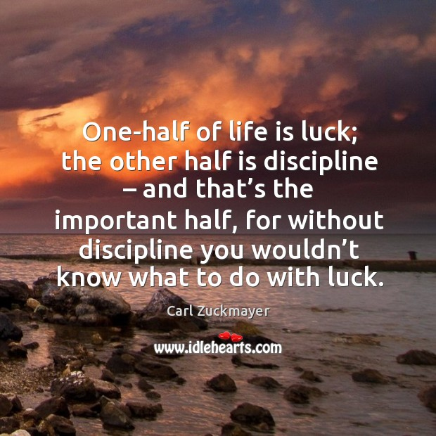 Image about One-half of life is luck; the other half is discipline – and that's the important half