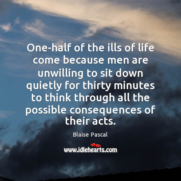 Image, One-half of the ills of life come because men are unwilling to